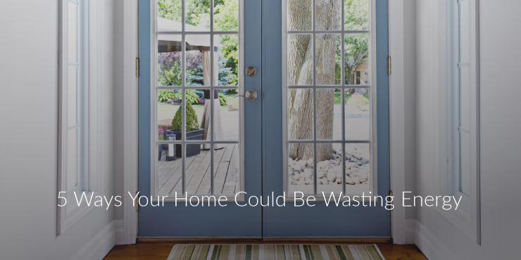 5 Ways Your Home Could be Wasting Energy